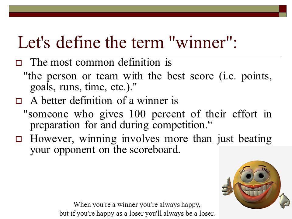 WINNERS versus LOSERS The winner is always part of the answer.The loser is always part of the problem.