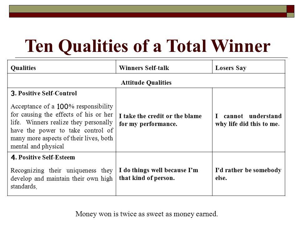 Ten Qualities of a Total Winner QualitiesWinners Self-talkLosers Say Attitude Qualities 5.