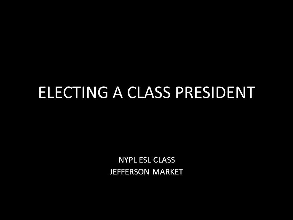 ELECTING A CLASS PRESIDENT NYPL ESL CLASS JEFFERSON MARKET
