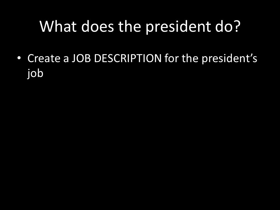 What does the president do Create a JOB DESCRIPTION for the president's job