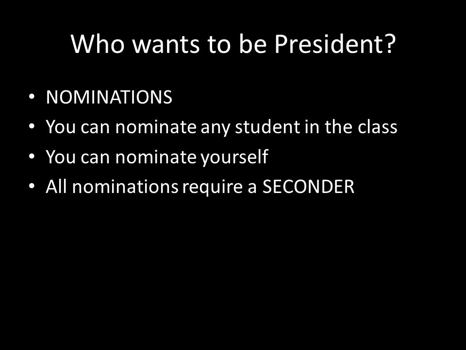 STEPS WE NEED TO TAKE What does the class president do.