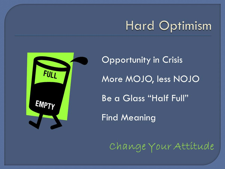 """Opportunity in Crisis More MOJO, less NOJO Be a Glass """"Half Full"""" Find Meaning Change Your Attitude"""