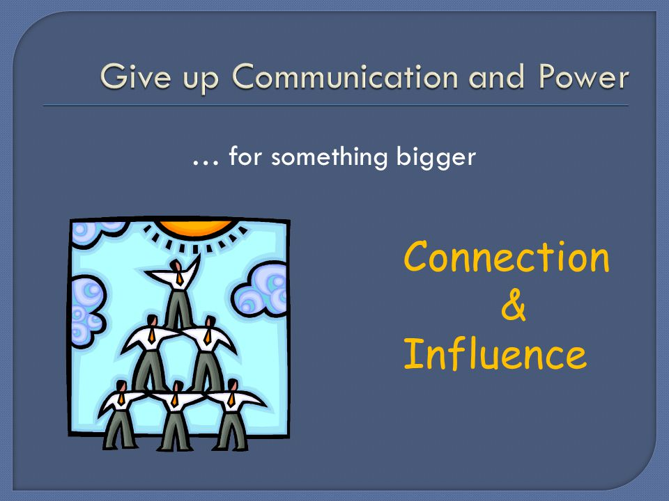 … for something bigger Connection & Influence