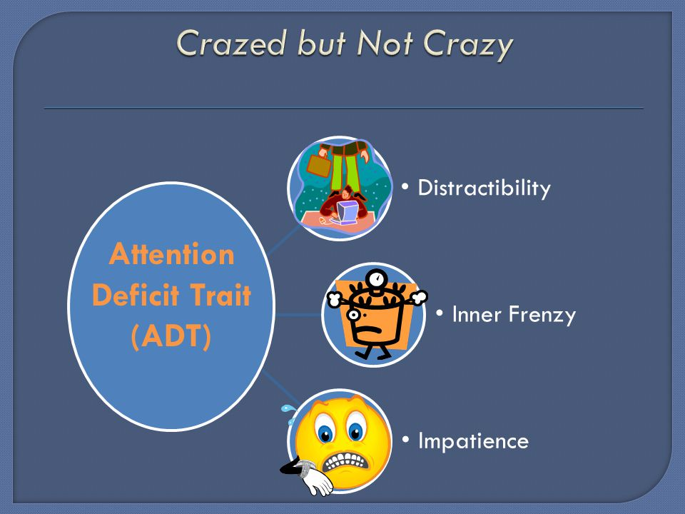 Distractibility Inner Frenzy Impatience Attention Deficit Trait (ADT)
