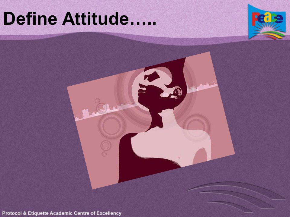 Define Attitude…..
