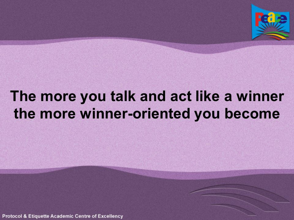 The more you talk and act like a winner the more winner-oriented you become
