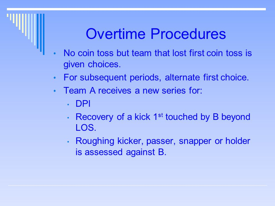 Overtime Procedures No coin toss but team that lost first coin toss is given choices.