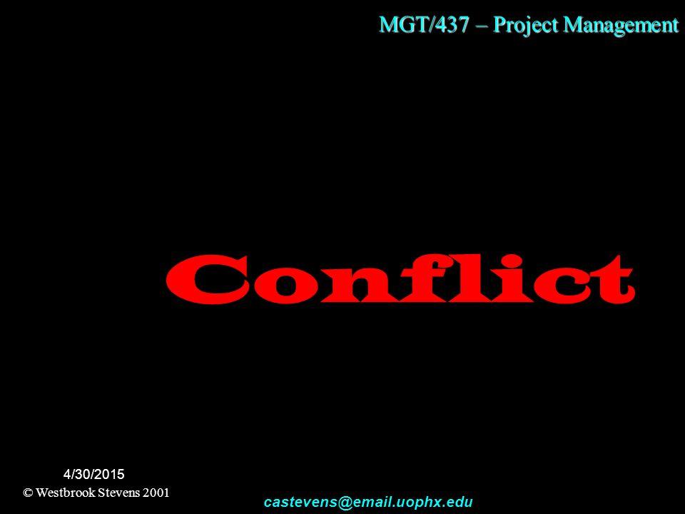 MGT/437 – Project Management © Westbrook Stevens 2001 castevens@email.uophx.edu 4/30/2015 Conflict