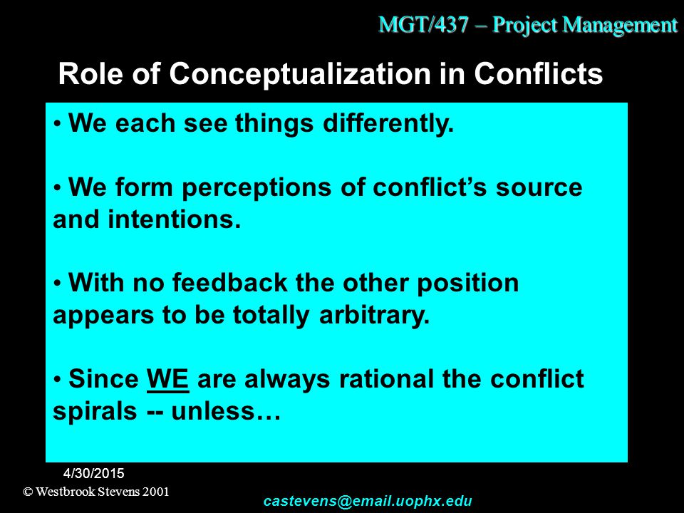 MGT/437 – Project Management © Westbrook Stevens 2001 castevens@email.uophx.edu 4/30/2015 Role of Conceptualization in Conflicts We each see things di