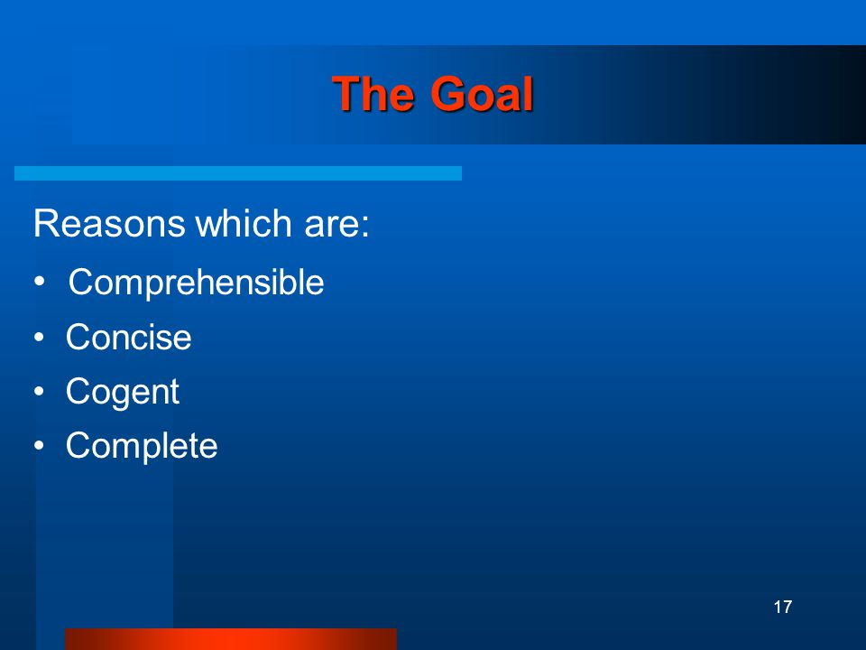 17 The Goal Reasons which are: Comprehensible Concise Cogent Complete