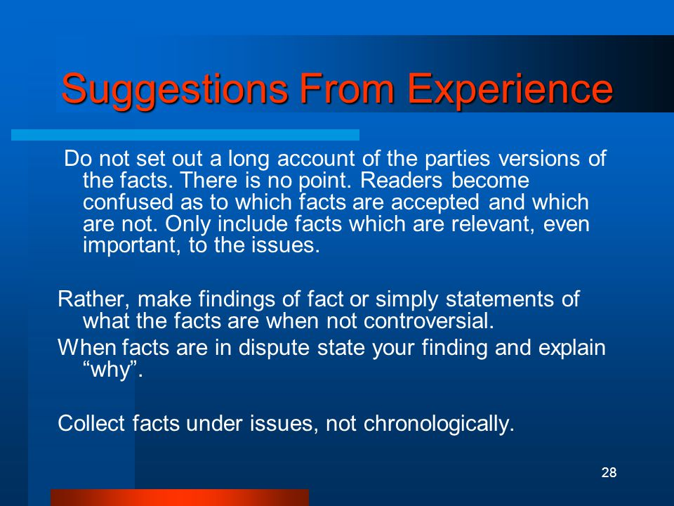 28 Suggestions From Experience Do not set out a long account of the parties versions of the facts.