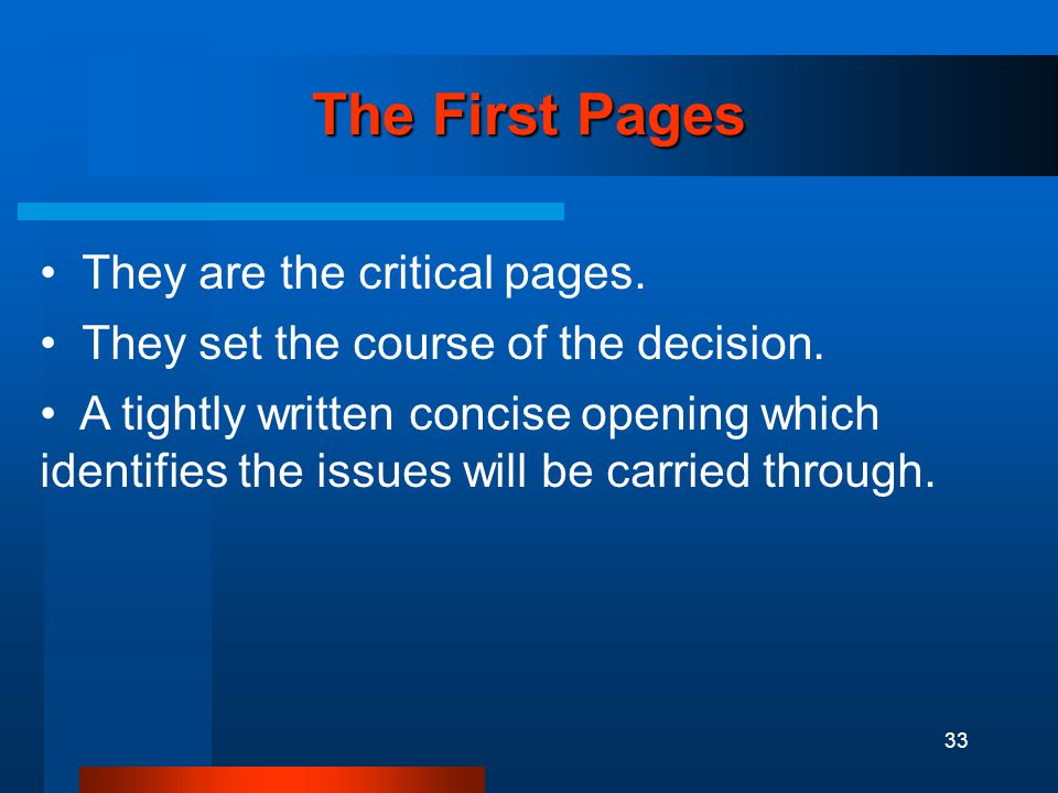33 The First Pages They are the critical pages. They set the course of the decision.