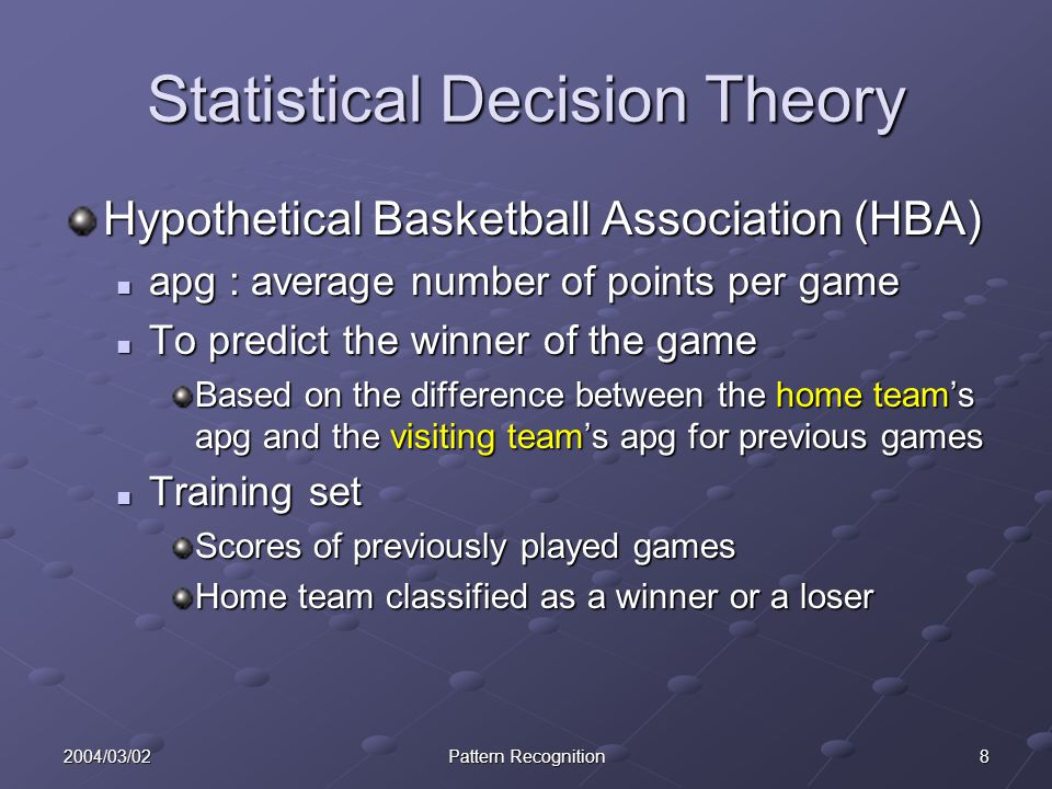 82004/03/02Pattern Recognition Statistical Decision Theory Hypothetical Basketball Association (HBA) apg : average number of points per game apg : ave