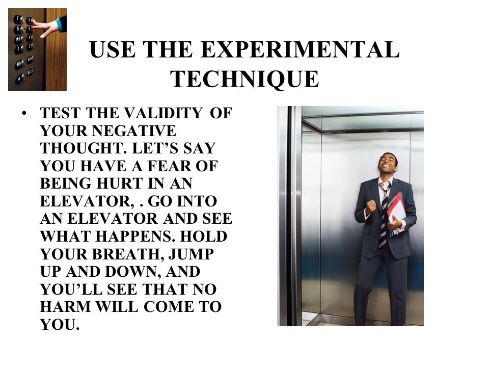 USE THE EXPERIMENTAL TECHNIQUE TEST THE VALIDITY OF YOUR NEGATIVE THOUGHT.