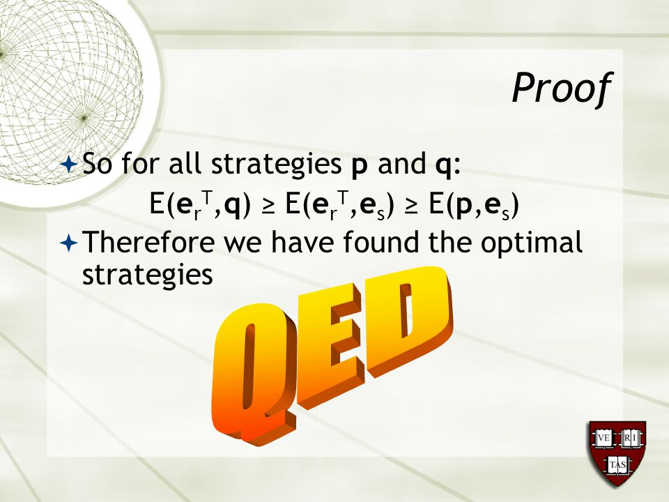  So for all strategies p and q: E(e r T,q) ≥ E(e r T,e s ) ≥ E(p,e s )  Therefore we have found the optimal strategies