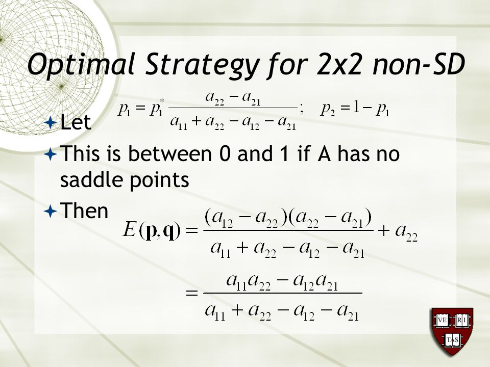 Optimal Strategy for 2x2 non-SD  Let  This is between 0 and 1 if A has no saddle points  Then