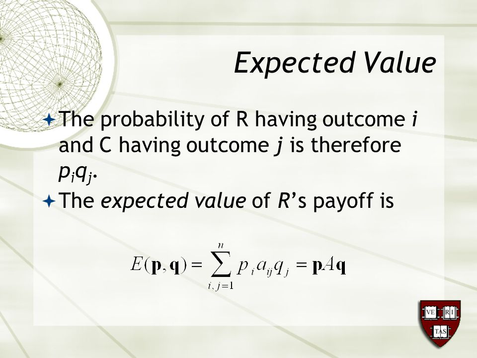 Expected Value  The probability of R having outcome i and C having outcome j is therefore p i q j.