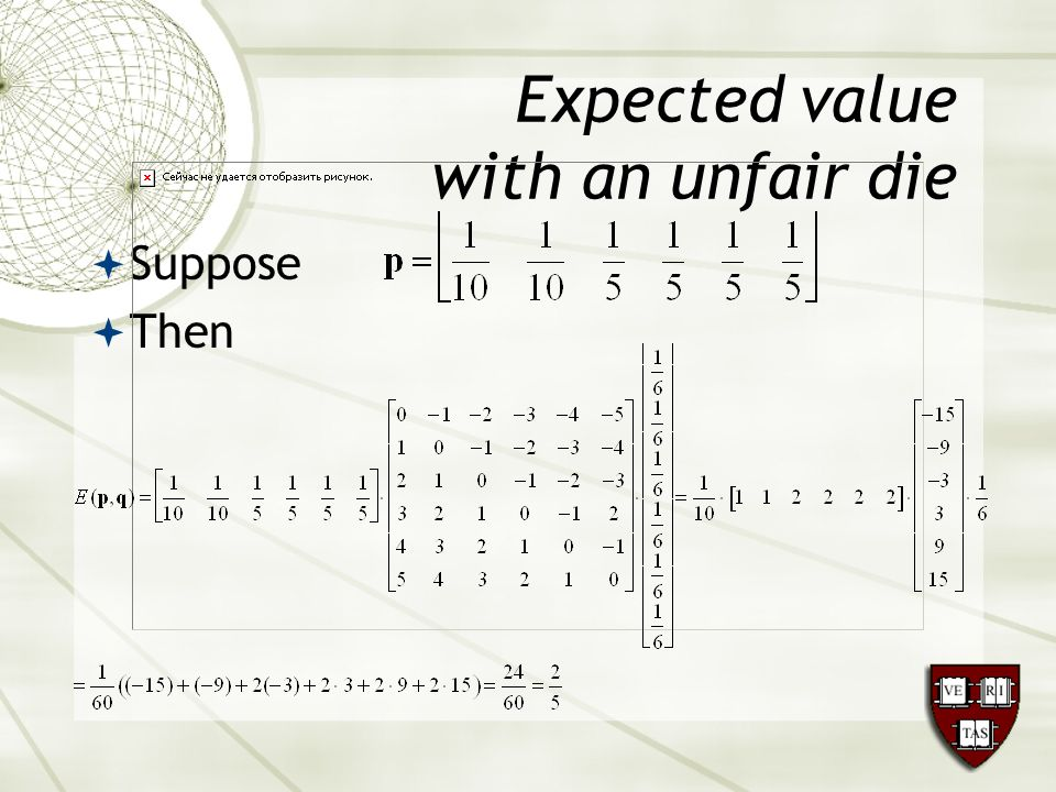 Expected value with an unfair die  Suppose  Then