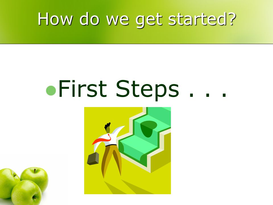 How do we get started First Steps...