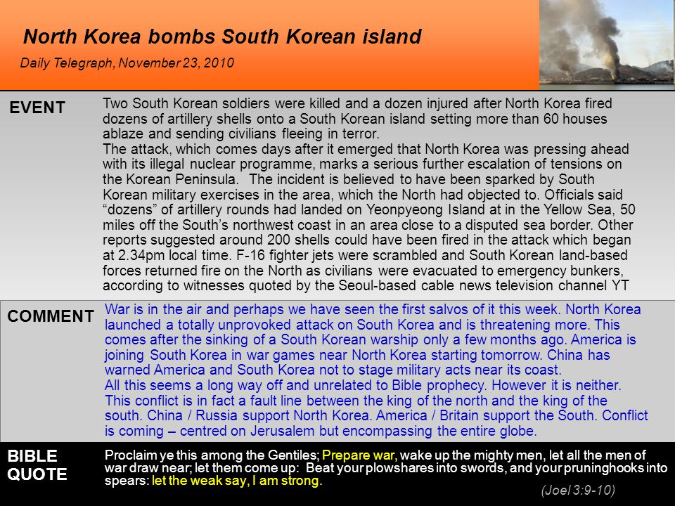 North Korea bombs South Korean island Two South Korean soldiers were killed and a dozen injured after North Korea fired dozens of artillery shells onto a South Korean island setting more than 60 houses ablaze and sending civilians fleeing in terror.