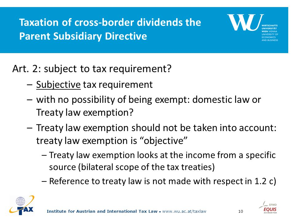 Institute for Austrian and International Tax Law www.wu.ac.at/taxlaw10 Taxation of cross-border dividends the Parent Subsidiary Directive Art.
