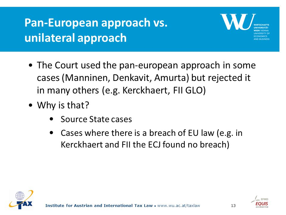 Institute for Austrian and International Tax Law www.wu.ac.at/taxlaw13 Pan-European approach vs.