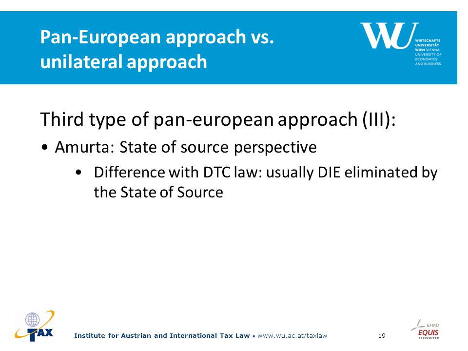 Institute for Austrian and International Tax Law www.wu.ac.at/taxlaw19 Pan-European approach vs.