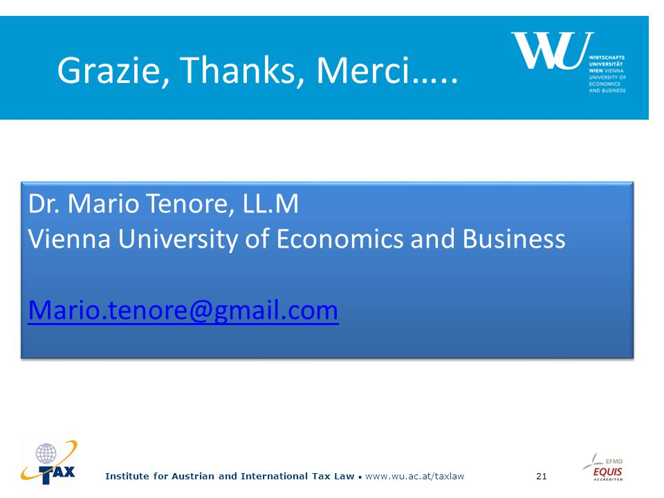 Institute for Austrian and International Tax Law www.wu.ac.at/taxlaw21 Grazie, Thanks, Merci…..