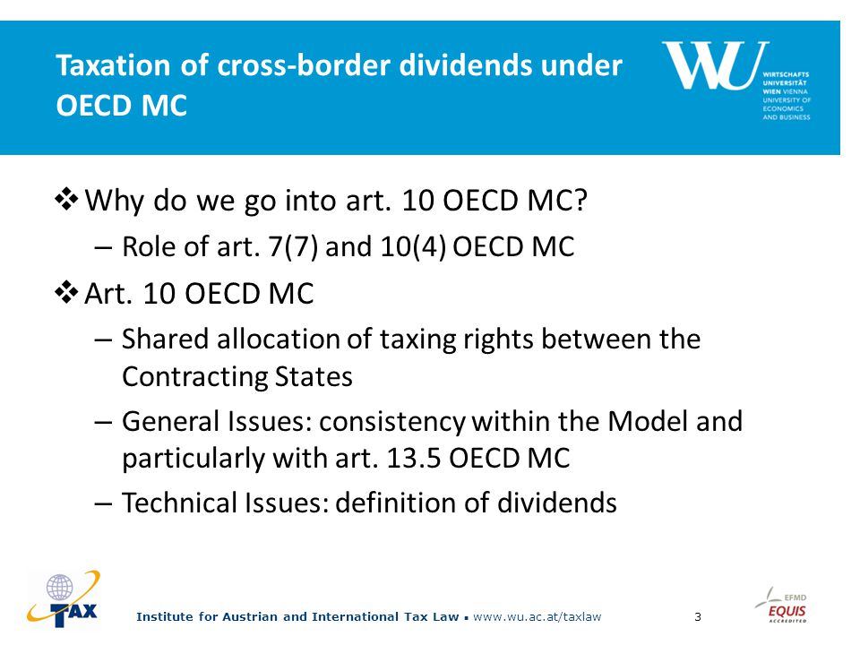 Institute for Austrian and International Tax Law www.wu.ac.at/taxlaw3 Taxation of cross-border dividends under OECD MC  Why do we go into art.