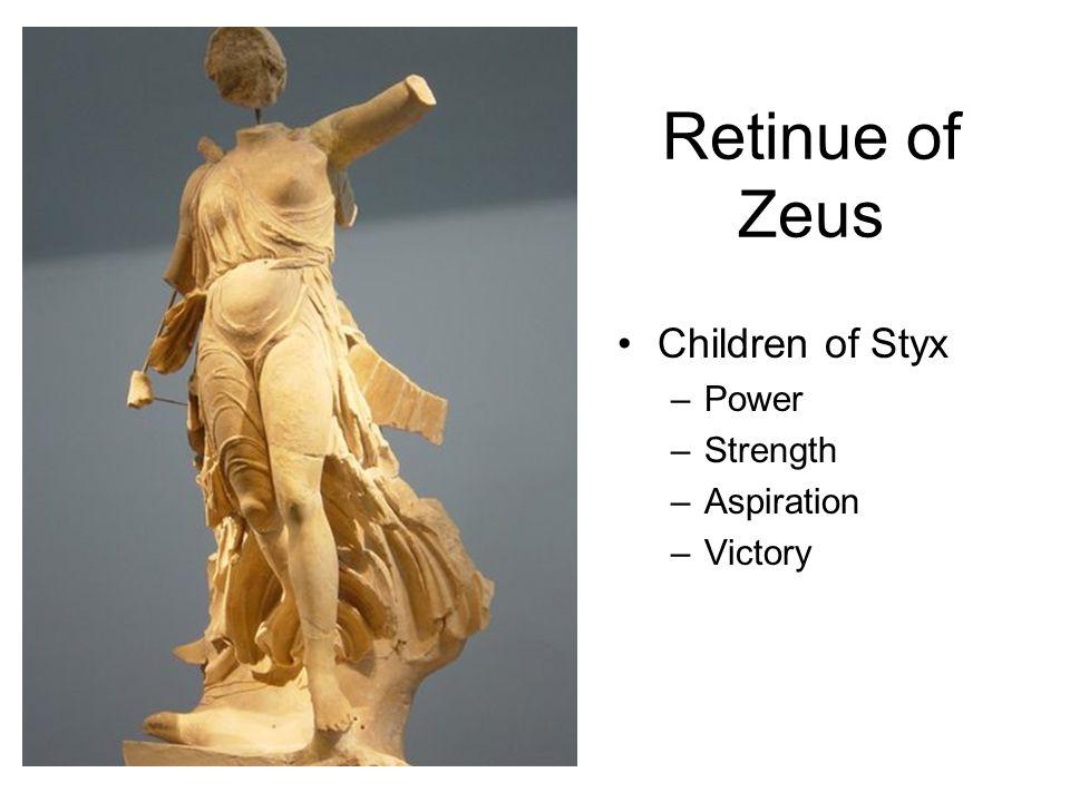 Retinue of Zeus Children of Styx –Power –Strength –Aspiration –Victory