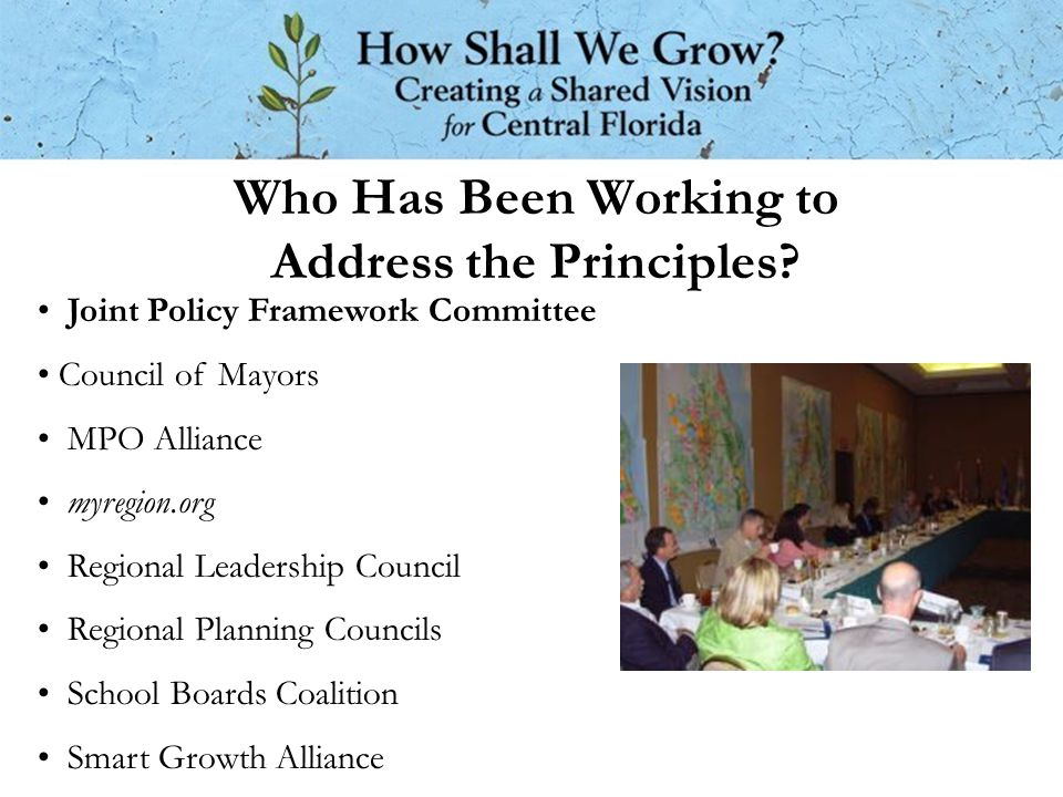 Who Has Been Working to Address the Principles? Joint Policy Framework Committee Council of Mayors MPO Alliance myregion.org Regional Leadership Counc