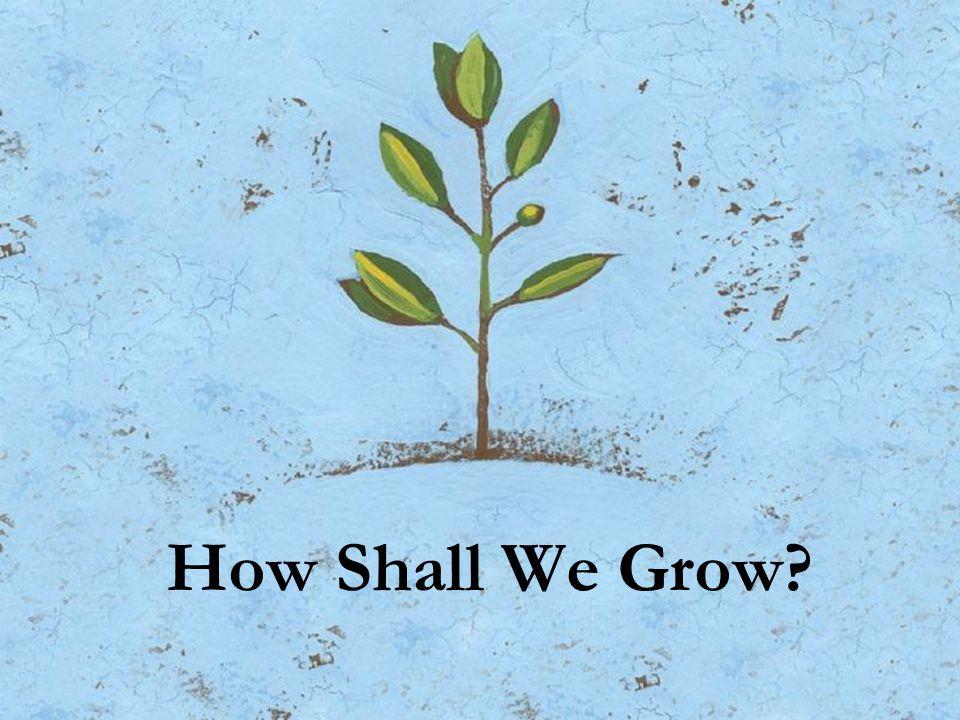 How Shall We Grow