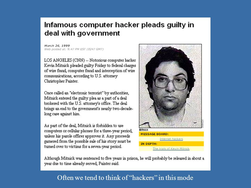 Mitnick Often we tend to think of hackers in this mode