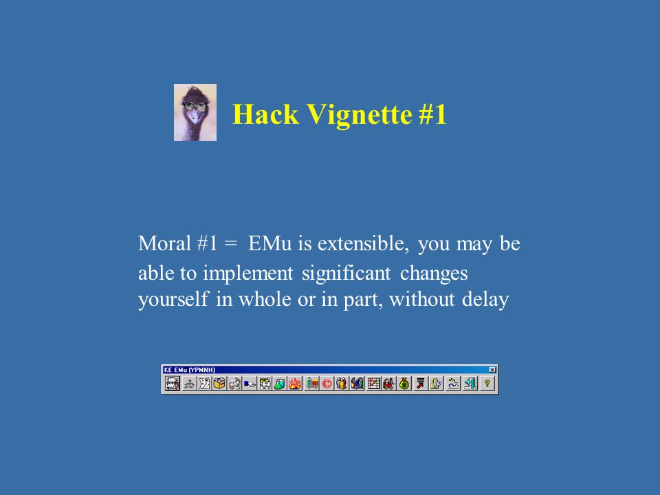 Hack Vignette #1 Moral #1 = EMu is extensible, you may be able to implement significant changes yourself in whole or in part, without delay