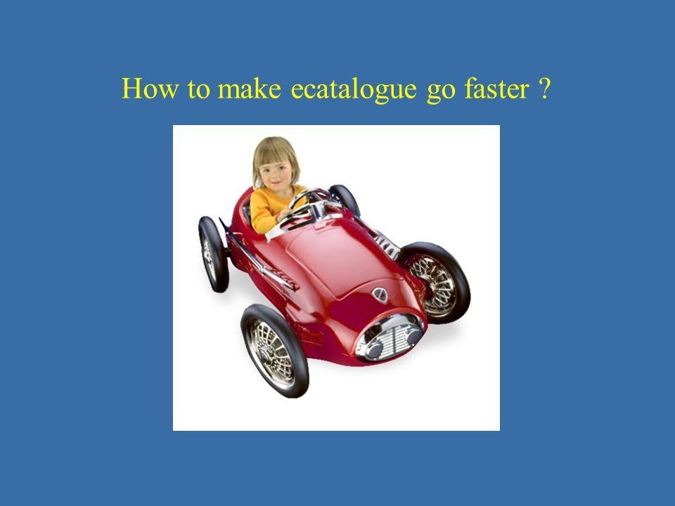 How to make ecatalogue go faster