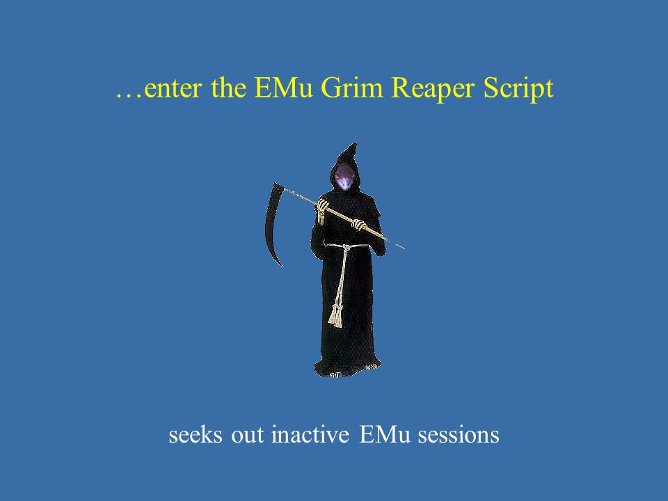 …enter the EMu Grim Reaper Script seeks out inactive EMu sessions
