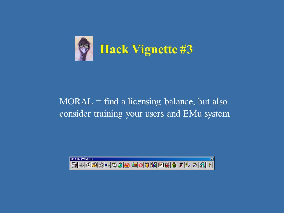 Hack Vignette #3 MORAL = find a licensing balance, but also consider training your users and EMu system