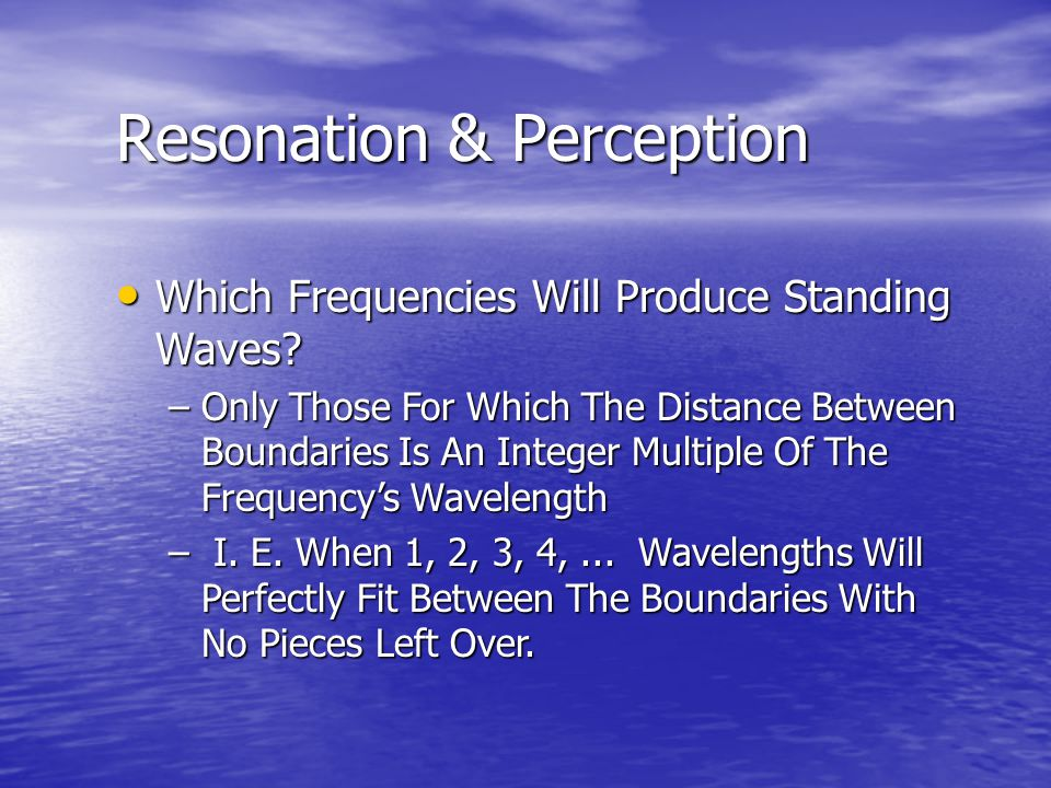 Which Frequencies Will Produce Standing Waves. Which Frequencies Will Produce Standing Waves.