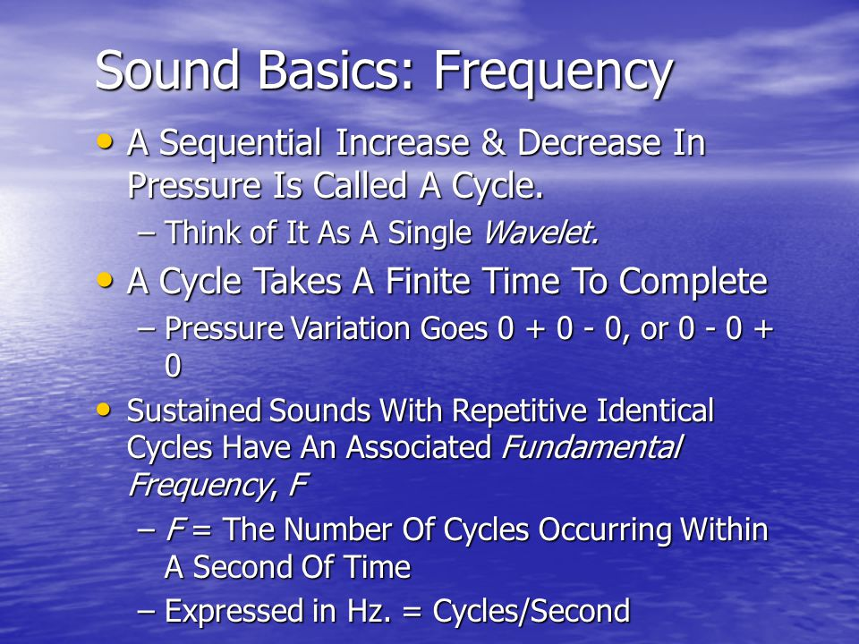 Sound Basics: Frequency A Sequential Increase & Decrease In Pressure Is Called A Cycle.