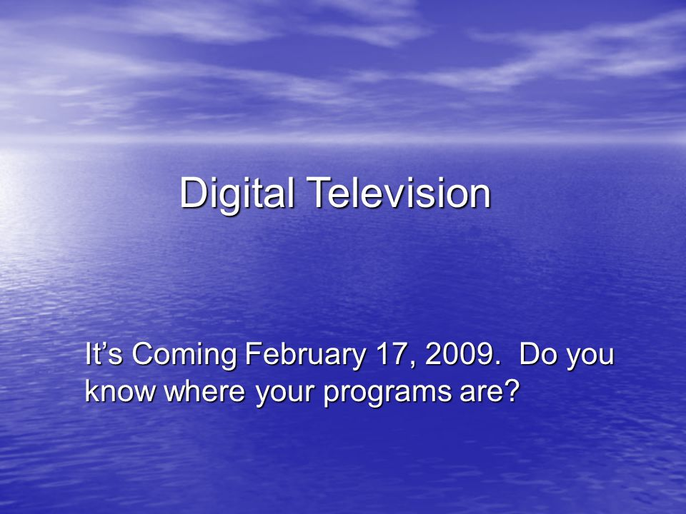 It's Coming February 17, 2009. Do you know where your programs are
