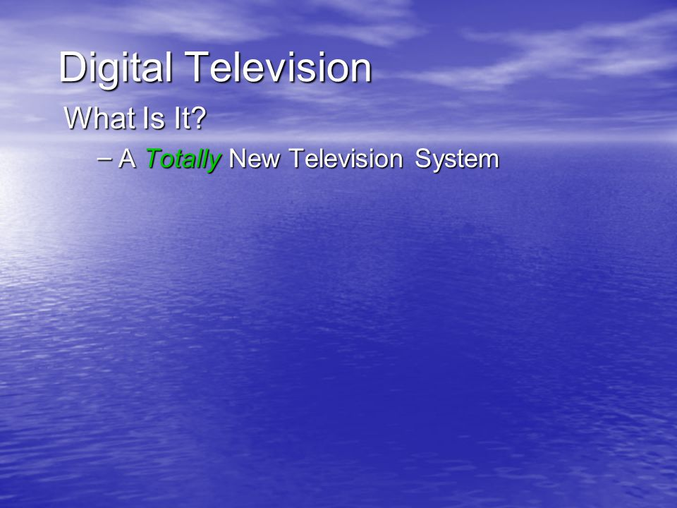 Digital Television What Is It? – A Totally New Television System