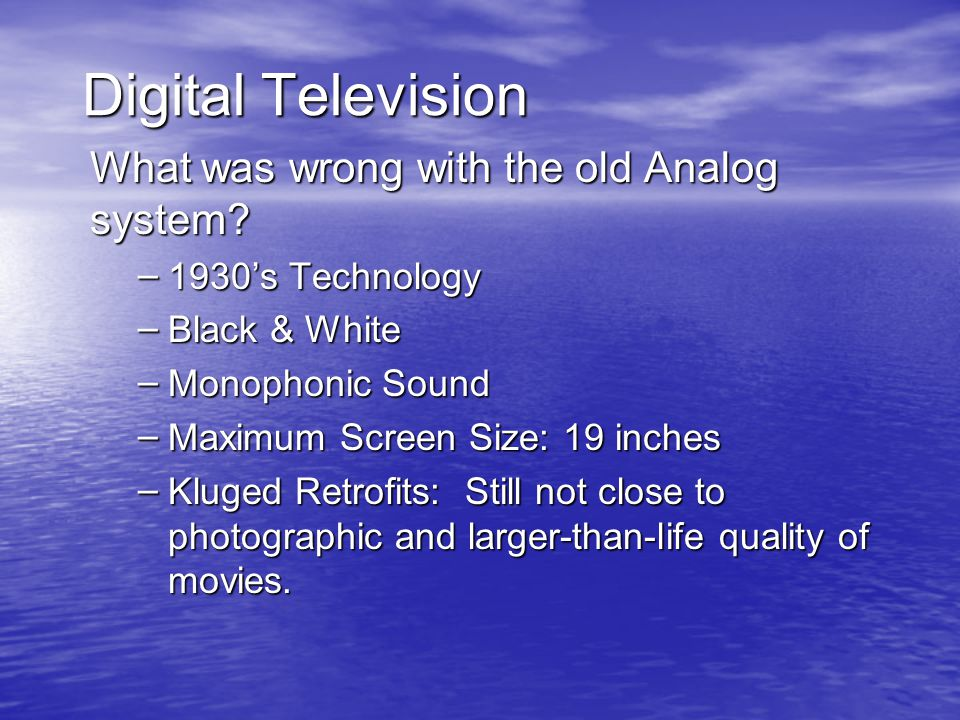 Digital Television What was wrong with the old Analog system.