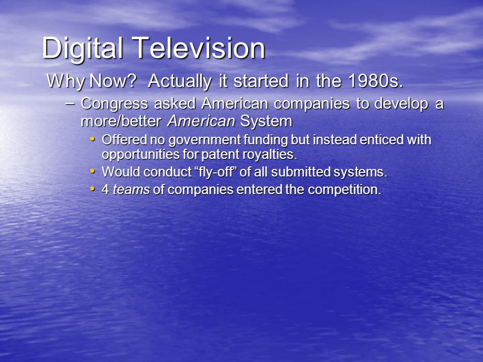 Digital Television Why Now. Actually it started in the 1980s.