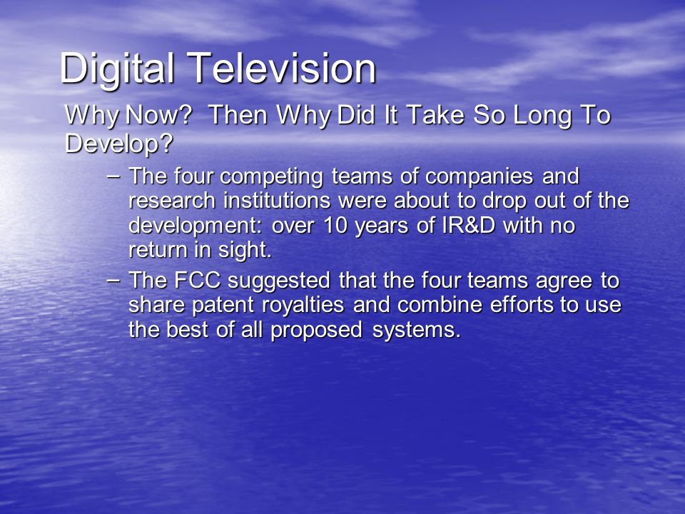 Digital Television Why Now. Then Why Did It Take So Long To Develop.