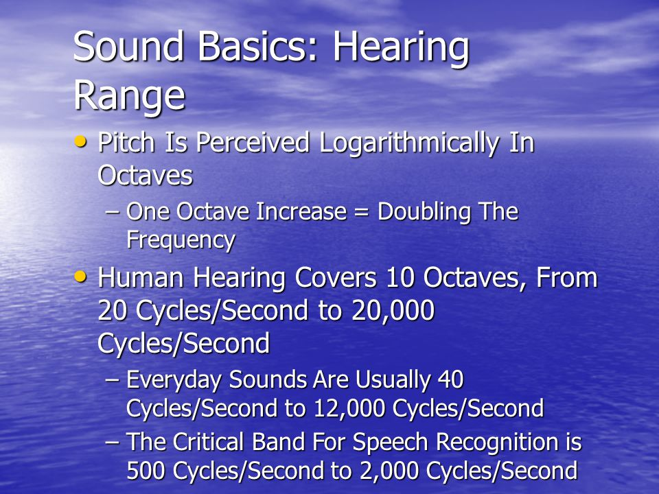 Sound Basics: Hearing Range Pitch Is Perceived Logarithmically In Octaves Pitch Is Perceived Logarithmically In Octaves –One Octave Increase = Doublin