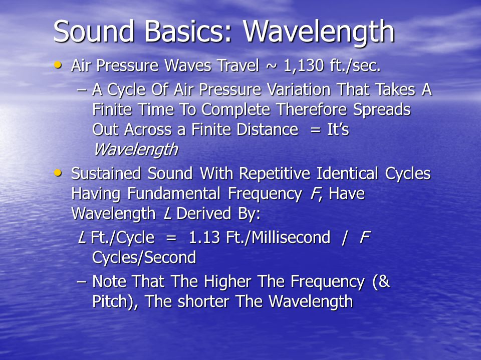Sound Basics: Wavelength Air Pressure Waves Travel ~ 1,130 ft./sec. Air Pressure Waves Travel ~ 1,130 ft./sec. –A Cycle Of Air Pressure Variation That
