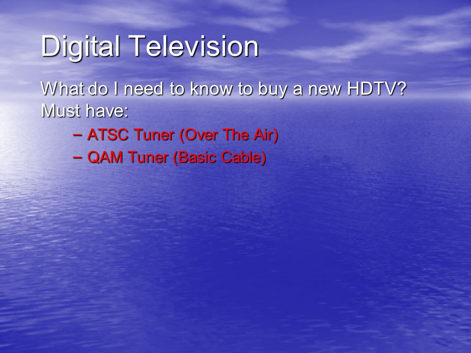 Digital Television What do I need to know to buy a new HDTV.