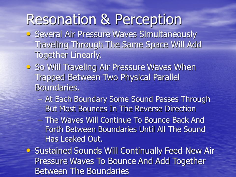 Resonation & Perception Several Air Pressure Waves Simultaneously Traveling Through The Same Space Will Add Together Linearly.