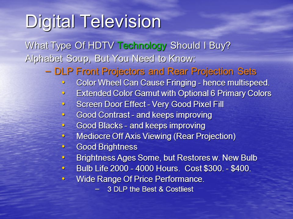 Digital Television What Type Of HDTV Technology Should I Buy? Alphabet Soup, But You Need to Know: – DLP Front Projectors and Rear Projection Sets Col