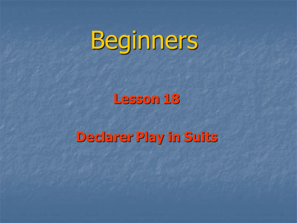 Beginners Lesson 18 Declarer Play in Suits